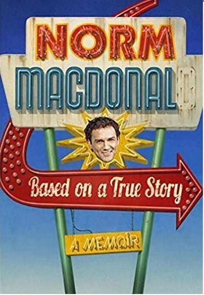 A cover picture of Norm MacDonald book Based on a True Story: A Memoir.